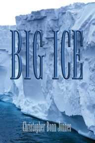 BIG ICE - A suspense novel by Christopher Bonn Jonnes. Click here for book synopsis, author bio, and ordering links.