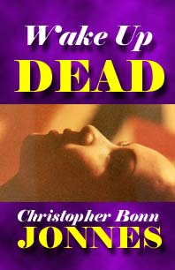 WAKE UP DEAD - The lucid dreaming suspense novel by Christopher Bonn Jonnes. Now in its second printing. Click here for synopsis and ordering information.